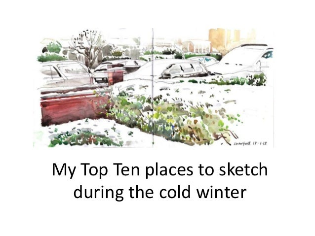 My Top Ten places to sketch during the cold winter