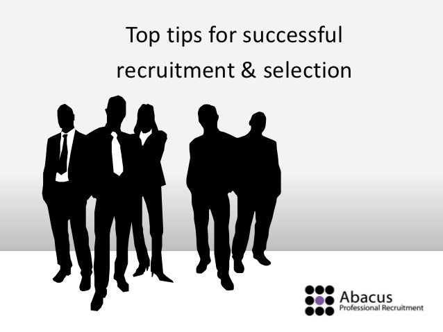 Top tips for successfulrecruitment & selection