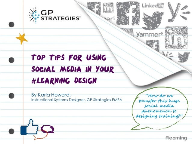 Top tips for using Social Media in your #Learning Design By Karla Howard, Instructional Systems Designer, GP Strategies EM...