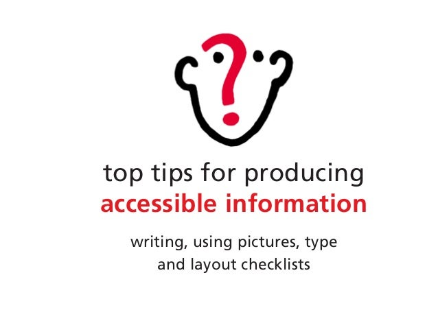 top tips for producingaccessible informationwriting, using pictures, typeand layout checklists