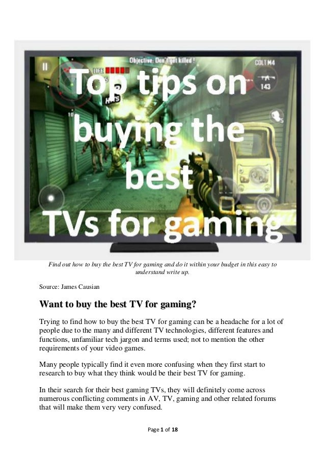 Page 1 of 18 Find out how to buy the best TV for gaming and do it within your budget in this easy to understand write up. ...