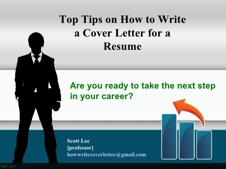 Top Tips on How to Write  a Cover Letter for a        Resume  Are you ready to take the next step  in your career? Scott L...