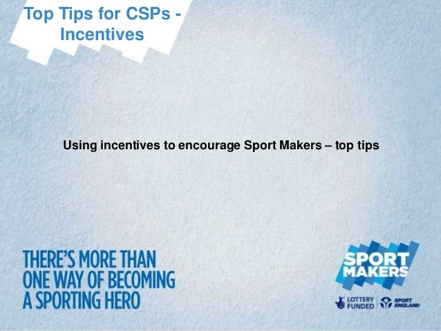 Top Tips for CSPs -    Incentives    Using incentives to encourage Sport Makers – top tips