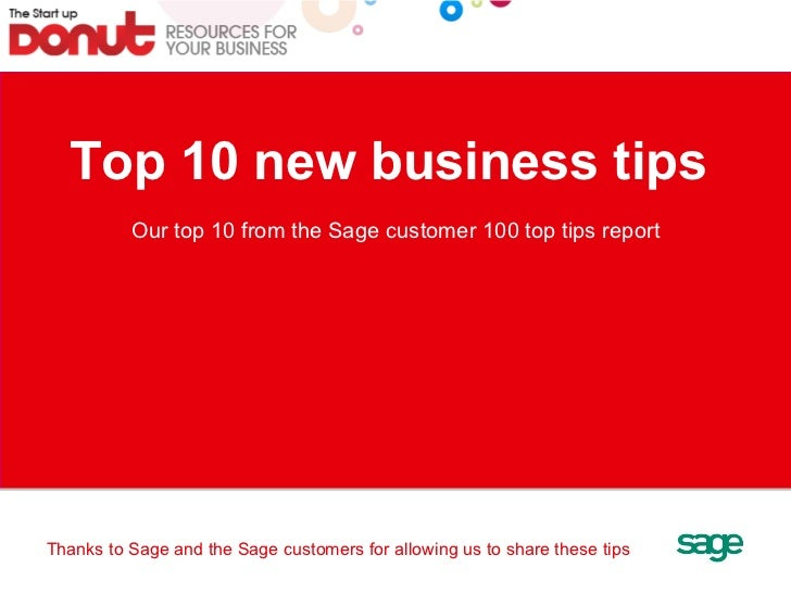 Top 10 new business tips  Our top 10 from the Sage customer 100 top tips report Thanks to Sage and the Sage customers for ...