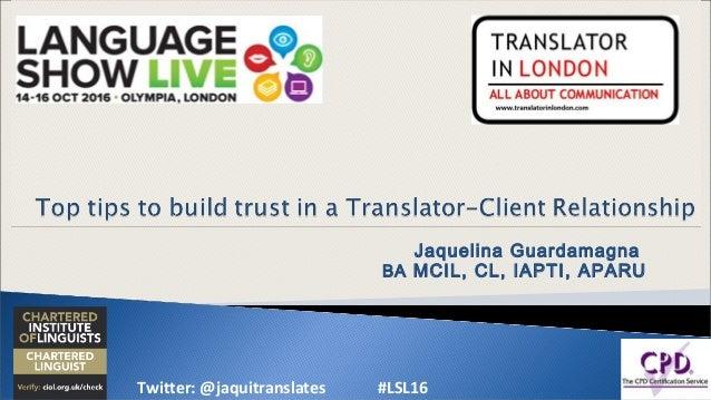 Jaquelina Guardamagna BA MCIL, CL, IAPTI, APARU Twitter: @jaquitranslates #LSL16