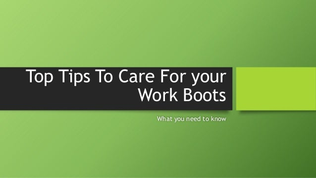 Top Tips To Care For Your Work Boots