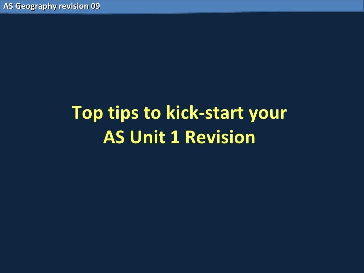 Top tips to kick-start your  AS Unit 1 Revision