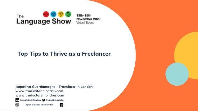 Top Tips to Thrive as a Freelancer Jaquelina Guardamagna | Translator in London www.translatorinlondon.com www.traductoren...