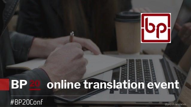 20BP online translation event #BP20Conf @jaquitranslates