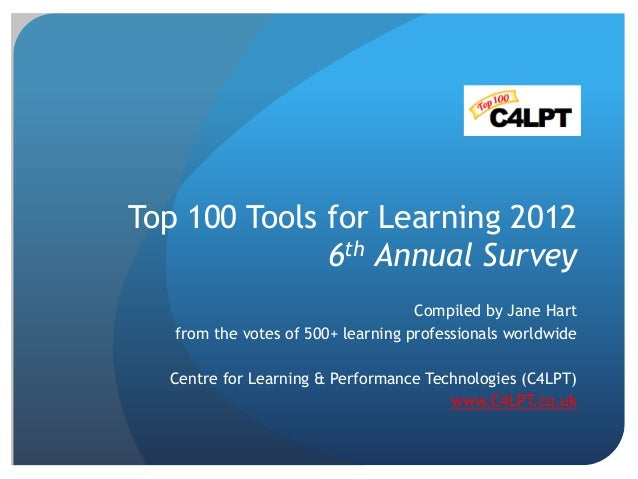 Top 100 Tools for Learning 2012              6th Annual Survey                                    Compiled by Jane Hart   ...