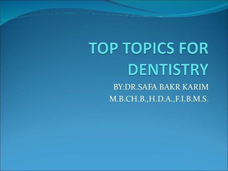 BY:DR.SAFA BAKR KARIM M.B.CH.B.,H.D.A.,F.I.B.M.S.