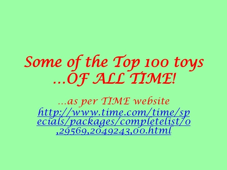 Some of the Top 100 toys …OF ALL TIME!<br />…as per TIME website<br />http://www.time.com/time/specials/packages/completel...