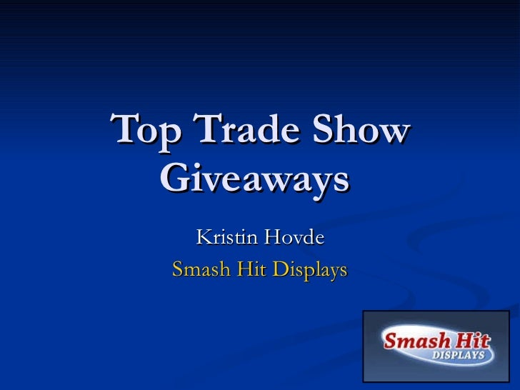Top Trade Show Giveaways  Kristin Hovde Smash Hit Displays
