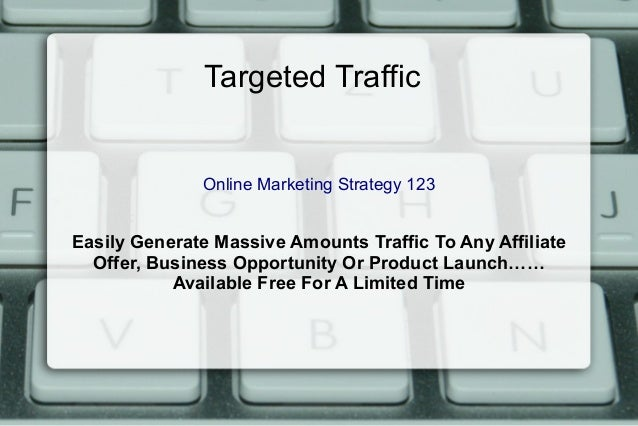 Targeted Traffic Online Marketing Strategy 123 Easily Generate Massive Amounts Traffic To Any Affiliate Offer, Business Op...