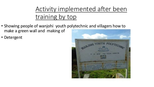 Activity implemented after been training by top • Showing people of wanjohi youth polytechnic and villagers how to make a ...