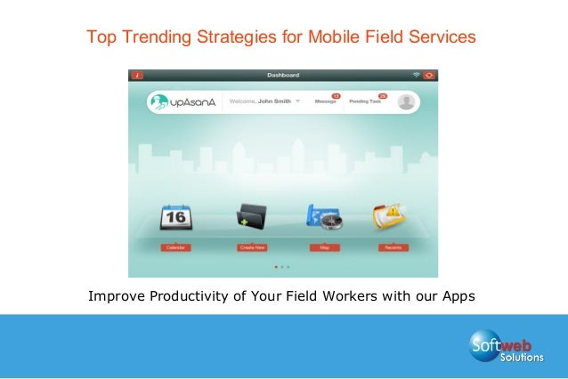 Top Trending Strategies for Mobile Field Services Improve Productivity of Your Field Workers with our Apps