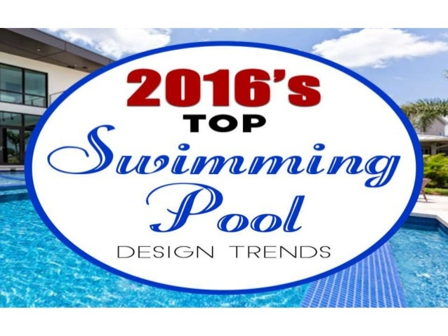 2016 39 S Top Trends In Swimming Pool Design