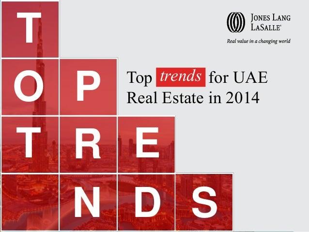 T Top trends for UAE O P Real Estate in 2014 T R E N D S  1
