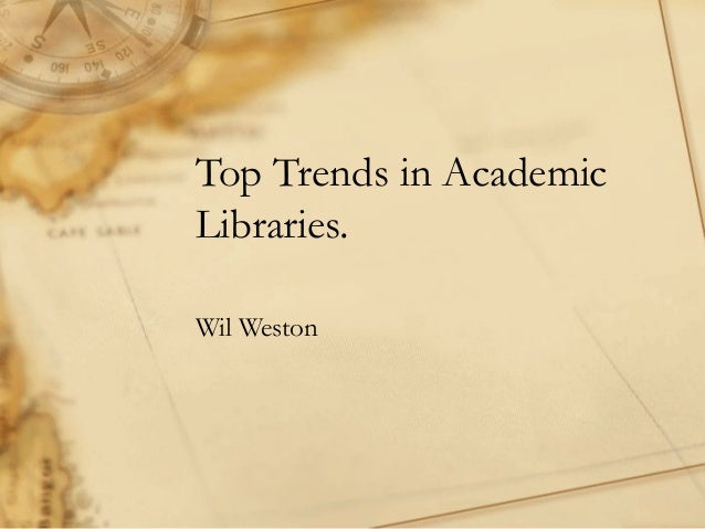 Top Trends in AcademicLibraries.Wil Weston