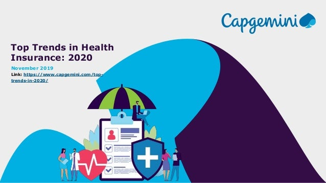 Top Trends in Health Insurance: 2020 November 2019 Link: https://www.capgemini.com/top- trends-in-2020/