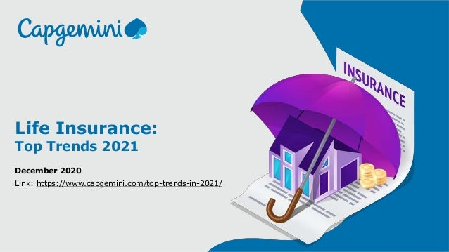 1© Capgemini 2020. All rights reserved | Life Insurance: Top Trends 2021 December 2020 Link: https://www.capgemini.com/top...