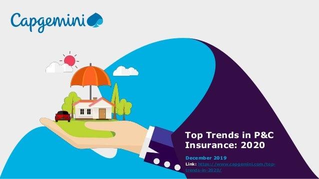 Top Trends in P&C Insurance: 2020 December 2019 Link: https://www.capgemini.com/top- trends-in-2020/