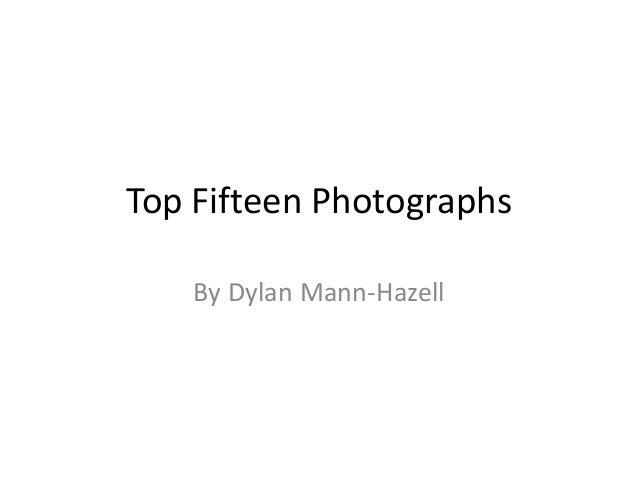 Top Fifteen Photographs  By Dylan Mann-Hazell