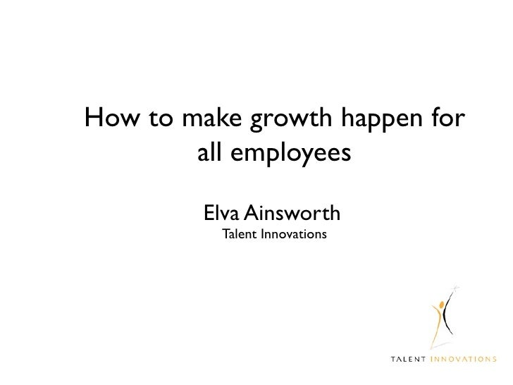How to make growth happen for all employees Elva Ainsworth   Talent Innovations