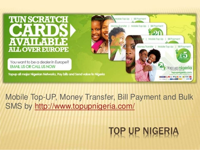 TOP UP NIGERIA Mobile Top-UP, Money Transfer, Bill Payment and Bulk SMS by http://www.topupnigeria.com/