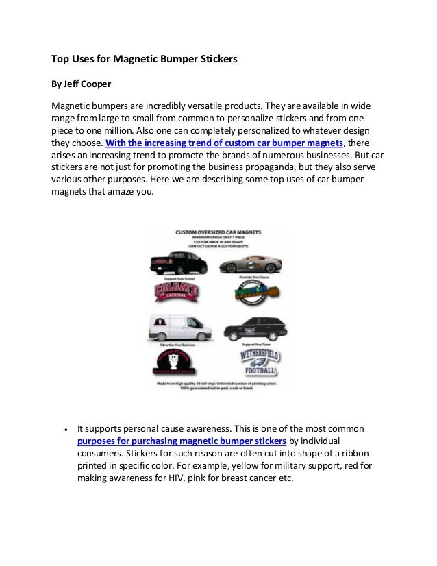 Top Uses for Magnetic Bumper Stickers By Jeff Cooper Magnetic bumpers are incredibly versatile products. They are availabl...