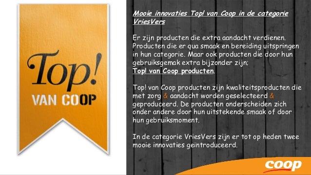 Mooie innovaties Top! van Coop in de categorie VriesVers Er zijn producten die extra aandacht verdienen. Producten die er ...