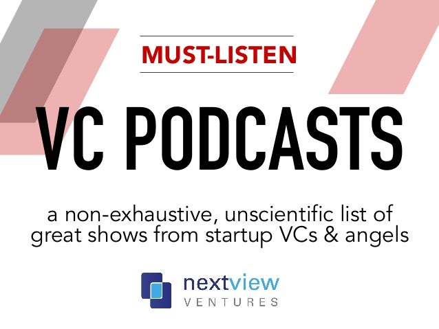 a non-exhaustive, unscientific list of great shows from startup VCs & angels VC PODCASTS MUST-LISTEN
