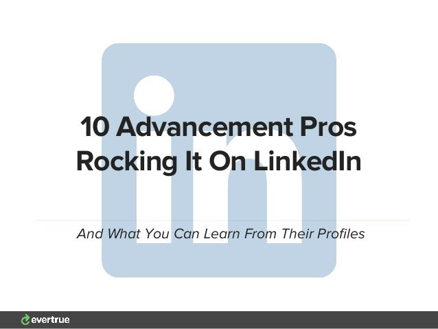 10 Advancement Pros Rocking It On LinkedIn And What You Can Learn From Their Profiles