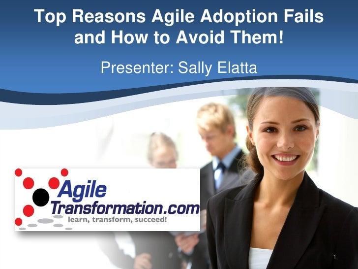 Top Reasons Agile Adoption Fails     and How to Avoid Them!        Presenter: Sally Elatta                                ...
