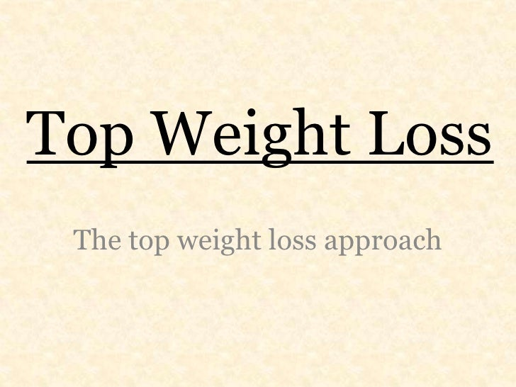 Top Weight Loss <br />The top weight loss approach <br />