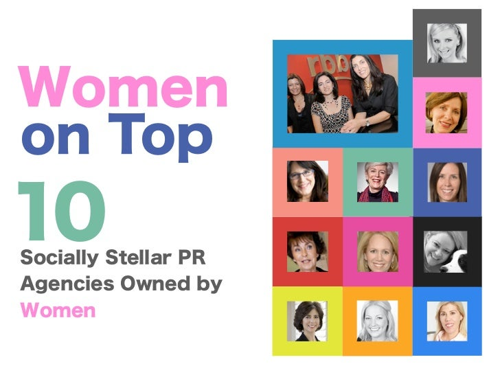 Women on Top:                      10 Socially Stellar PR Agencies Owned by                      WomenWhen we looked aroun...