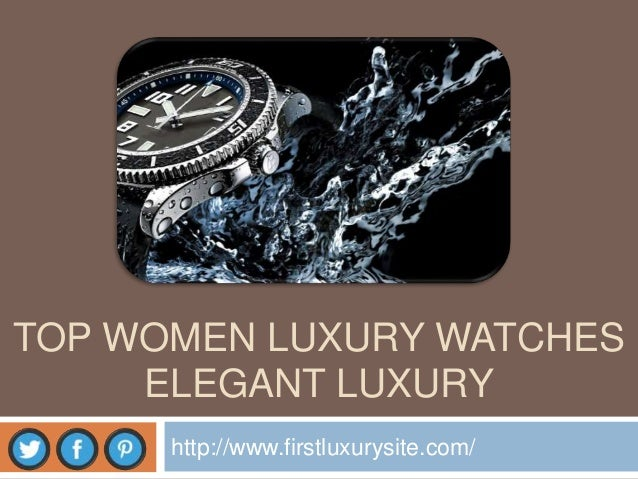 TOP WOMEN LUXURY WATCHES ELEGANT LUXURY http://www.firstluxurysite.com/