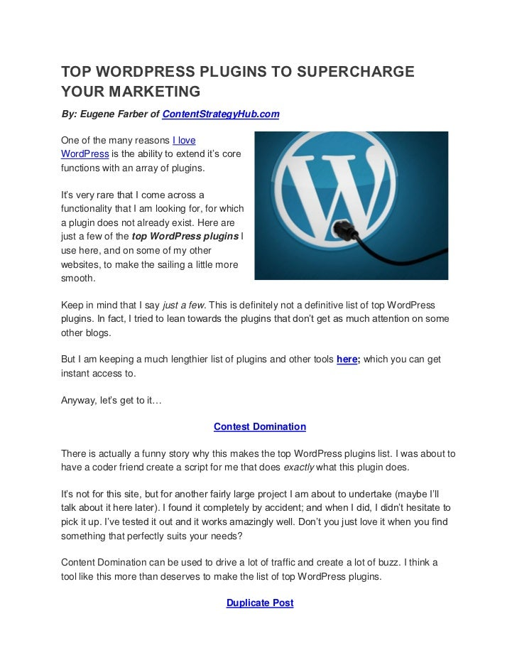 TOP WORDPRESS PLUGINS TO SUPERCHARGEYOUR MARKETINGBy: Eugene Farber of ContentStrategyHub.comOne of the many reasons I lov...