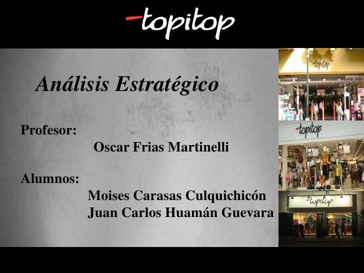 Análisis Estratégico<br />Profesor: <br />Oscar FriasMartinelli<br />Alumnos:<br />MoisesCarasasCulquichicón<br />      ...