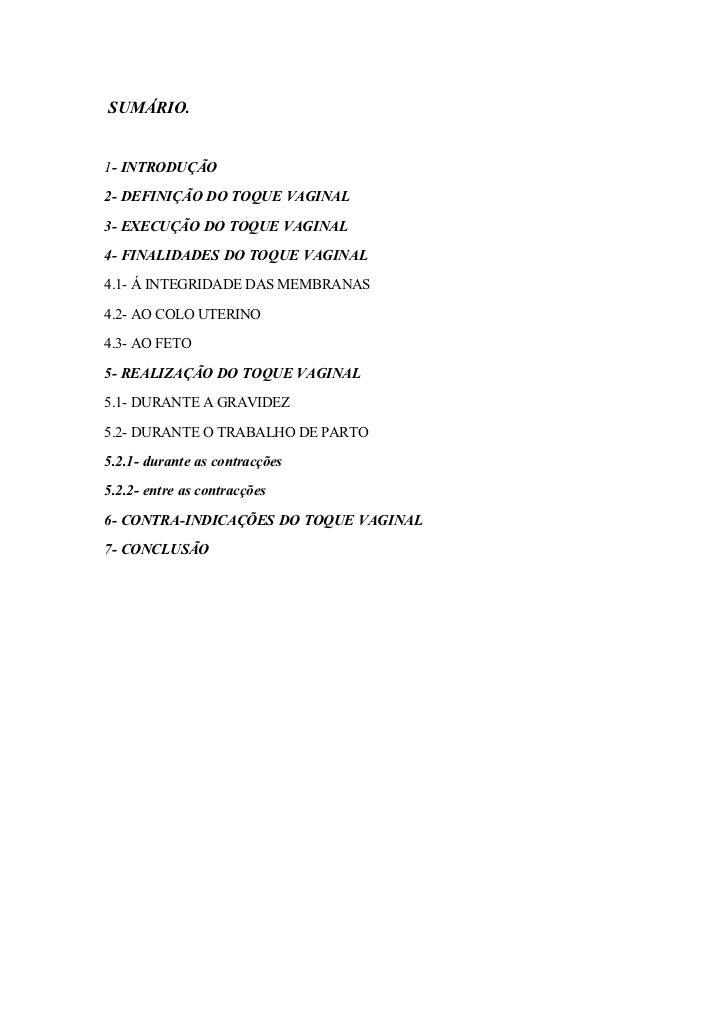 SUMÁRIO.   1- INTRODUÇÃO  2- DEFINIÇÃO DO TOQUE VAGINAL  3- EXECUÇÃO DO TOQUE VAGINAL  4- FINALIDADES DO TOQUE VAGINAL  4....