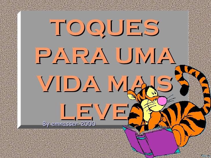 TOQUES PARA UMA VIDA MAIS LEVE... By emnasser-2000