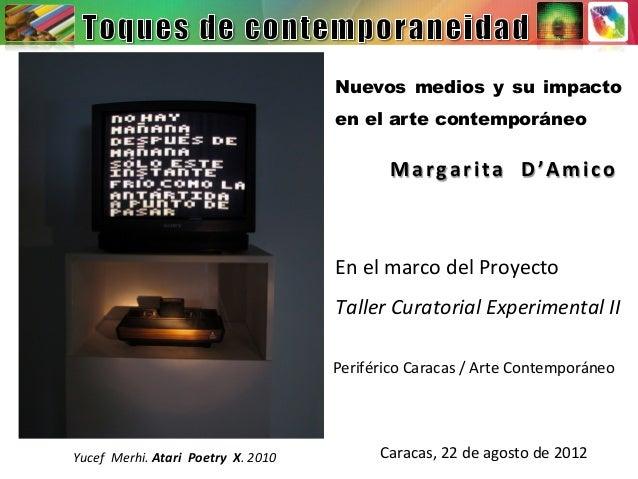 Nuevos medios y su impacto en el arte contemporáneo Margarita    D'Amico   En  el  marco  del  Proyecto  ...