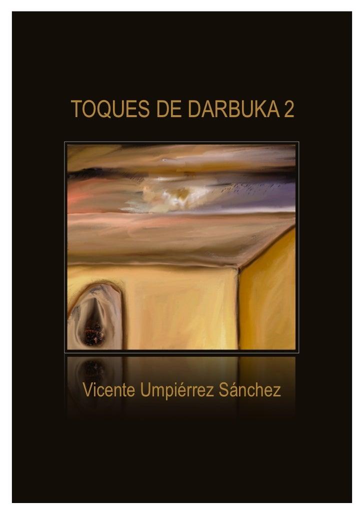 Vicente Umpiérrez Sánchez           TOQUES DE DARBUKA 2               Vicente Umpiérrez SánchezToques de Darbuka 2        ...
