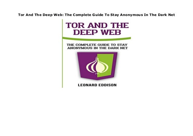 Tor And The Deep Web: The Complete Guide To Stay Anonymous