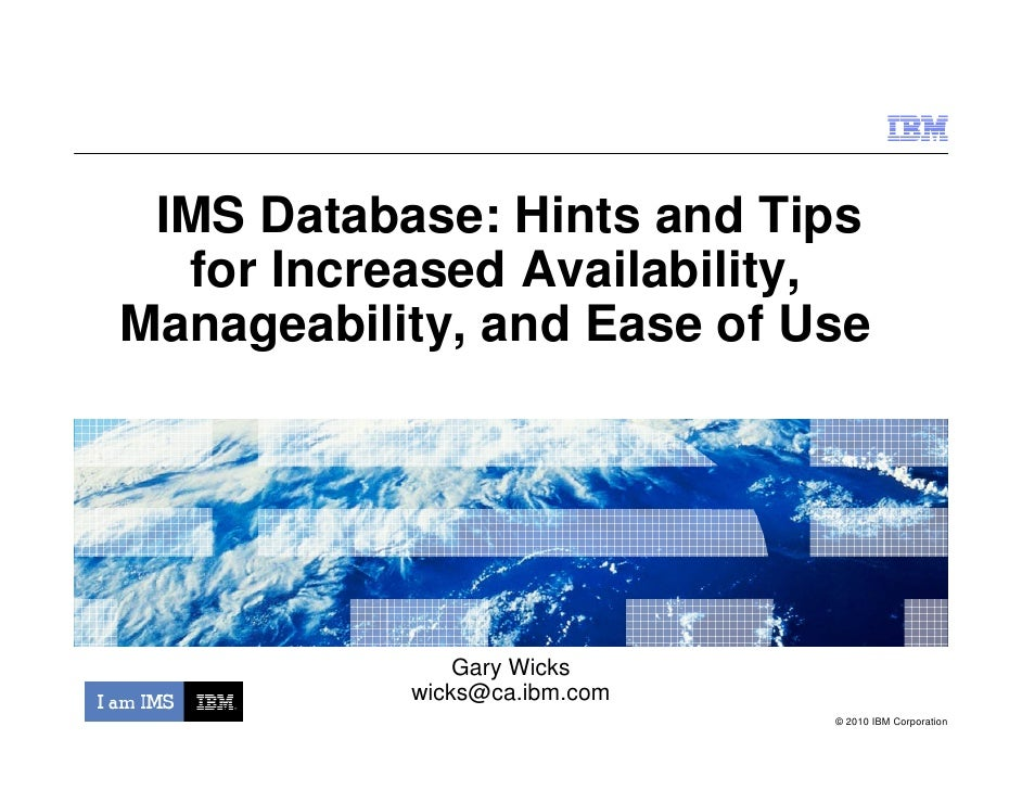 IBM Software Group  IMS Database: Hints and Tips   for Increased Availability, Manageability, and Ease of Use             ...