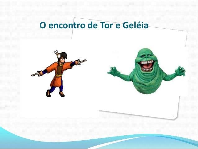 O encontro de Tor e Geléia