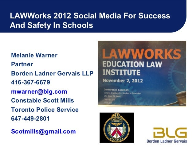 LAWWorks 2012 Social Media For SuccessAnd Safety In SchoolsMelanie WarnerPartnerBorden Ladner Gervais LLP416-367-6679mwarn...