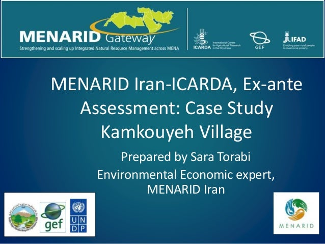 MENARID Iran-ICARDA, Ex-ante Assessment: Case Study Kamkouyeh Village Prepared by Sara Torabi Environmental Economic exper...