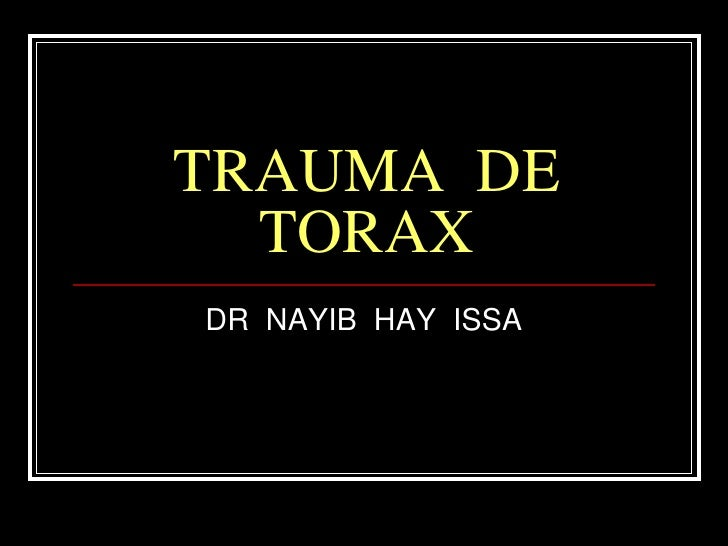 TRAUMA  DE TORAX<br />DR  NAYIB  HAY  ISSA<br />