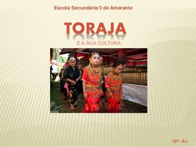 TORAJA Escola Secundária/3 de Amarante E A SUA CULTURA 10º - A.I